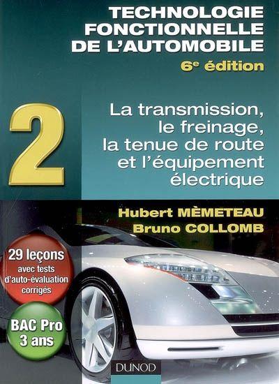 Technologie Fonctionnelle De L'Automobile T.2 ; La Transmission, Le Freinage, La Tenue De Route Et L'Equipement Electrique (6e Edition)
