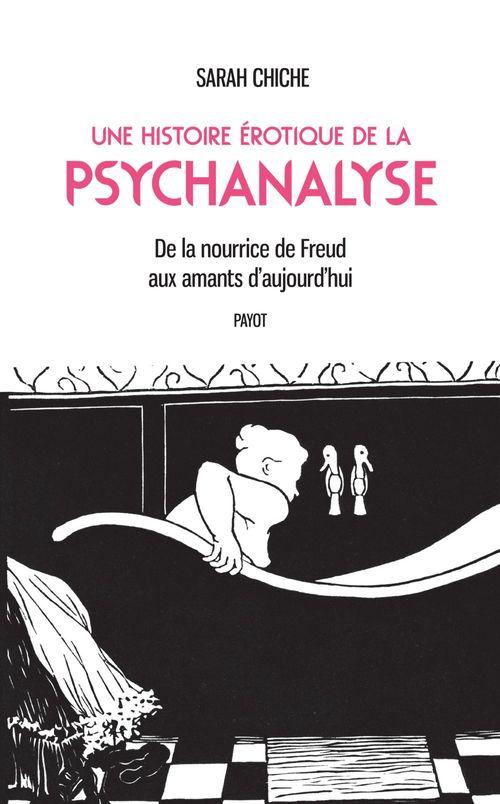 Une histoire érotique de la psychanalyse ; de la nourrice de Freud aux amants d'aujourd'hui