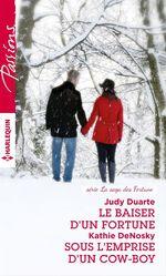 Vente Livre Numérique : Le baiser d'un Fortune - Sous l'emprise d'un cow-boy  - Kathie DeNosky - Judy Duarte