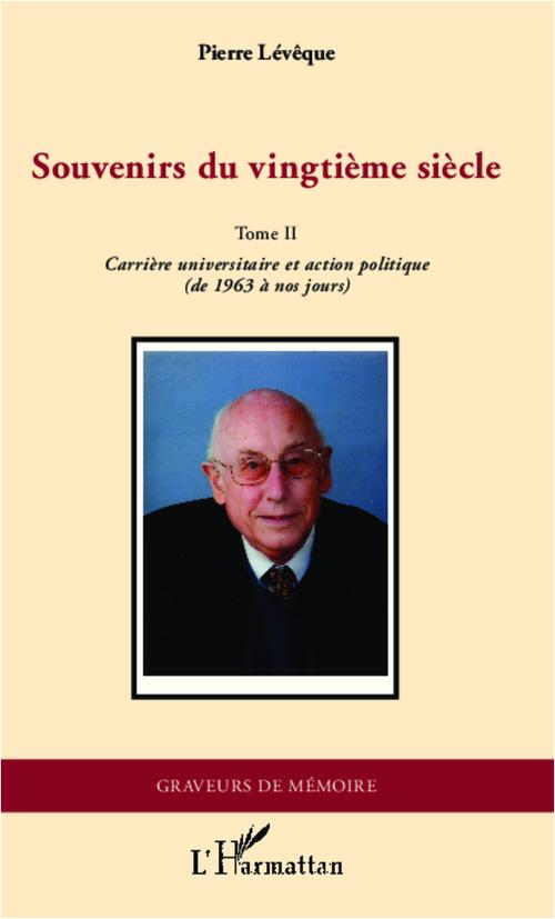 Souvenirs du vingtième siècle t.2 ; carrière universitaire et action politique
