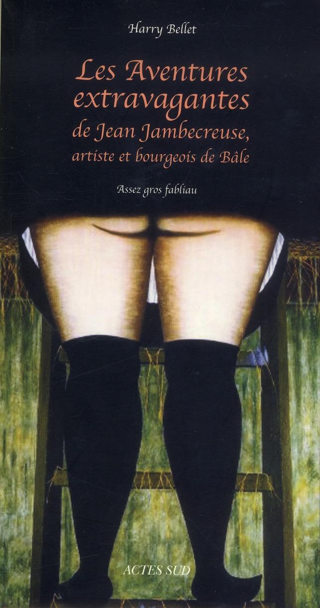 Les Aventures Extravagantes De Jean Jambecreuse, Artiste Et Bourgeois De Bale ; Assez Gros Fabliau
