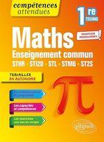 Mathématiques - Première technologique enseignement commun STHR, STI2D, STL, STMG et ST2S  - Thomas Petit