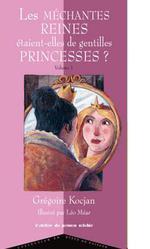 Couverture de Les Mechantes Reines Etaient-Elles De Gentilles Princesses ?