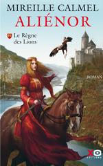 Vente Livre Numérique : Aliénor - tome 1 Le règne des Lions  - Mireille Calmel