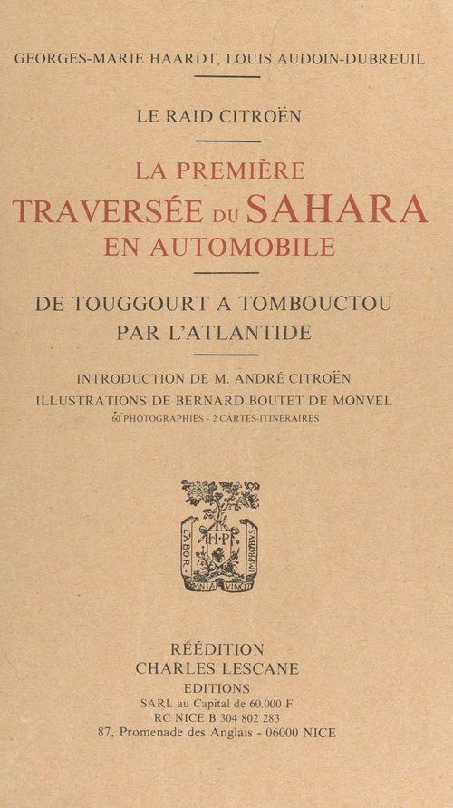 Le Raid Citroën :la première traversée du Sahara en automobile  - Georges-Marie Haardt  - Louis Audoin-Dubreuil