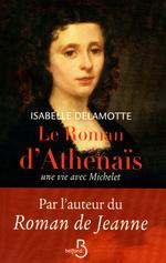 Le roman d'Athénaïs, une vie avec Michelet  - Isabelle DELAMOTTE - Isabelle Delamotte