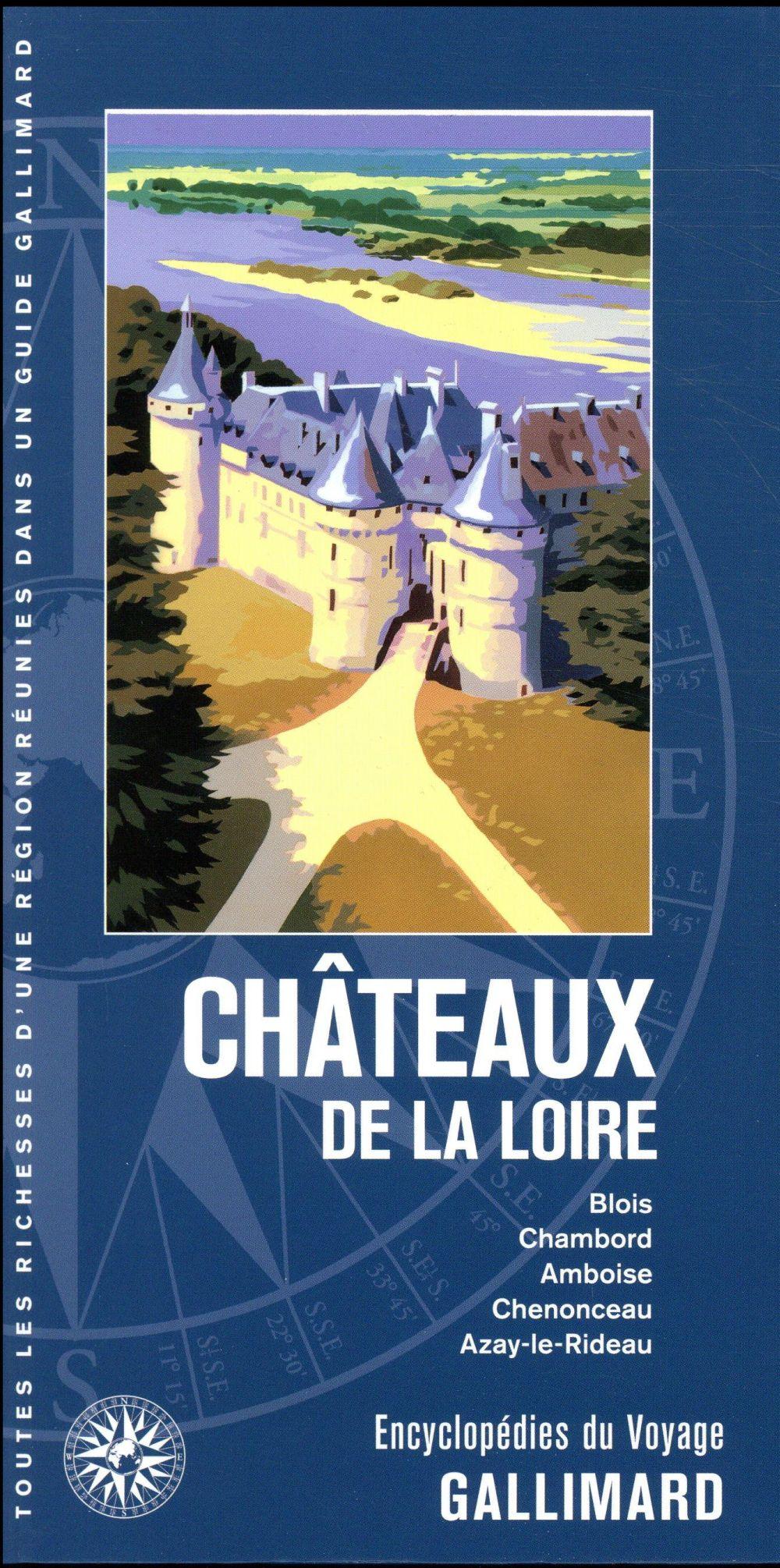 CHATEAUX DE LA LOIRE  -  BLOIS, CHAMBORD, AMBOISE, CHENONCEAU, AZAY-LE-RIDEAU... (EDITION 2018)