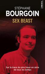 Couverture de Sex beast ; sur la trace du pire tueur en série de tous les temps