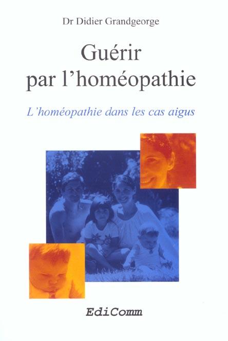 Guerir Par L'Homeopathie -L'Homeopathie Dans Les Cas Aigus