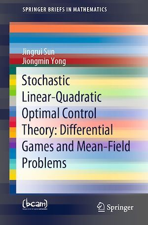 Stochastic Linear-Quadratic Optimal Control Theory: Differential Games and Mean-Field Problems  - Jingrui Sun  - Jiongmin Yong