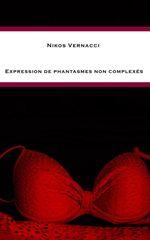 Expression de phantasmes non complexés  - Nikos Vernacci