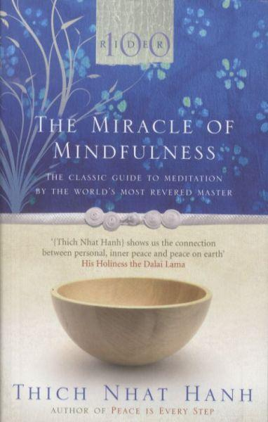 The Miracle of Mindfulness ; The Classic Guide to Meditation by the World's Most Revered Master