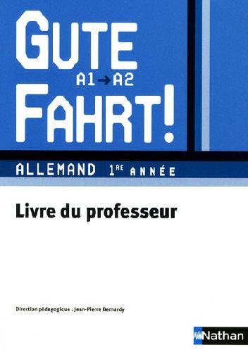 Gute Fahrt! ; Allemand ; 1ere Annee ; Niveau A1/A2 ; Livre Du Professeur (Edition 2009)