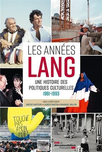 Les années Lang : une histoire des politiques culturelles, 1981-1993 ; dictionnaire critique