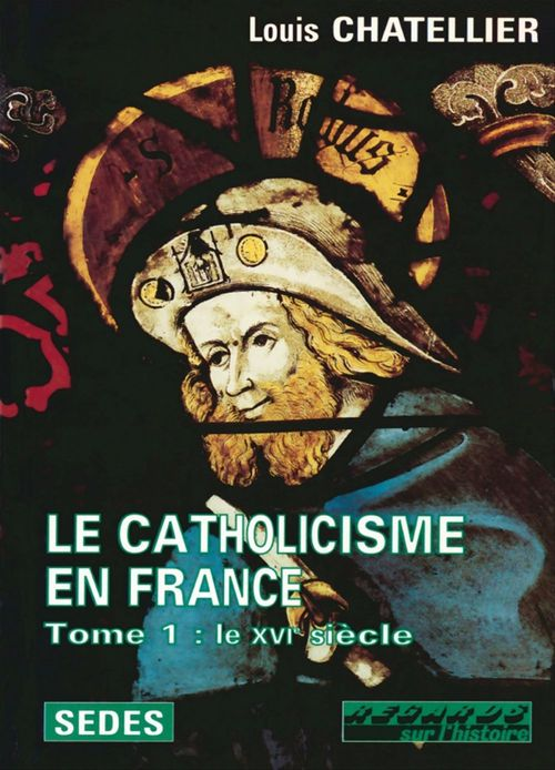 Le Catholicisme en France  - Louis Chatellier