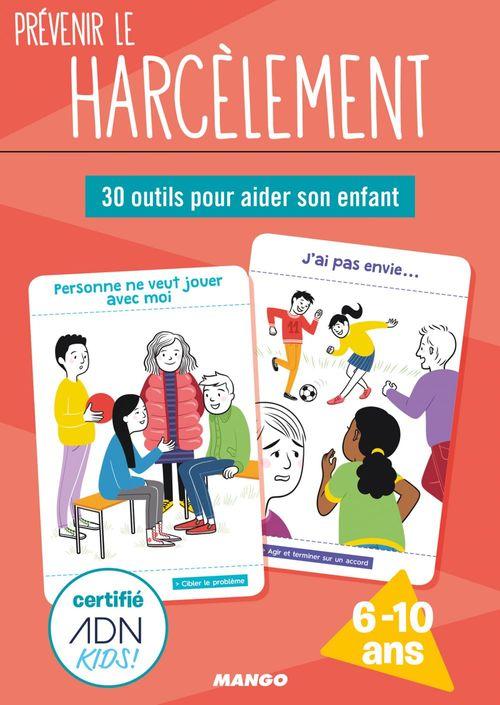 Prévenir le harcèlement ; 30 outils pour aider son enfant à se protéger ; 6/10 ans