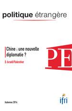 Chine : une nouvelle diplomatie ? - Israël/Palestine - Politique étrangère 3/2014  - Antoine COPPOLANI - Shaul Arieli - Politique Etrangere - Alice Ekman - Thibaud Lesueur - Françoi - François GAULME - Myriam Benraad - Eugénie Mérieau