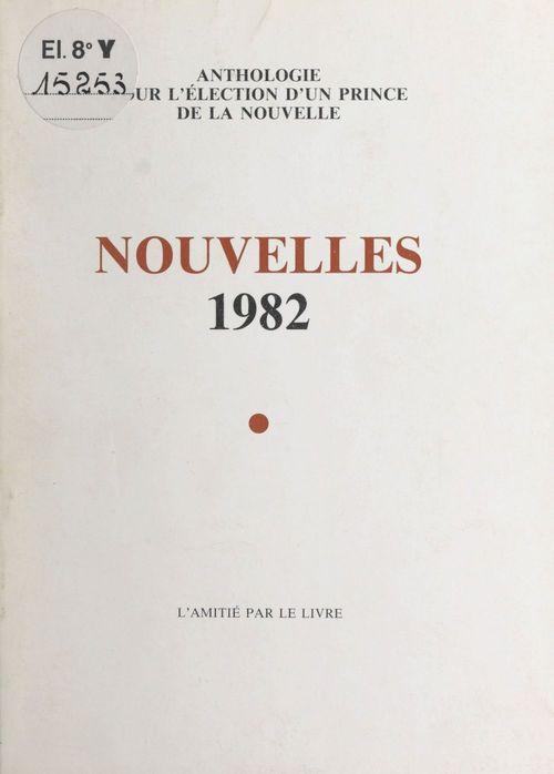 Nouvelles 1982 : anthologie pour l'élection d'un prince de la nouvelle