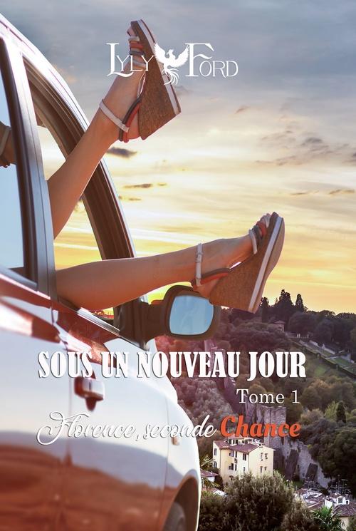 Sous un nouveau jour - Tome 1 : Florence, seconde chance  - Lyly Ford