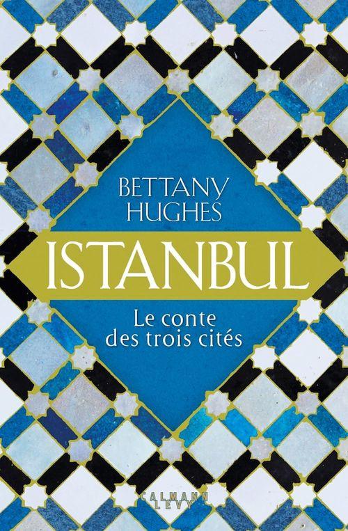 Istanbul ; le conte des trois cités