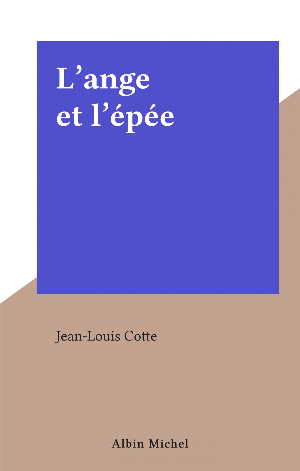 L'ange et l'épée  - Jean-Louis Cotte