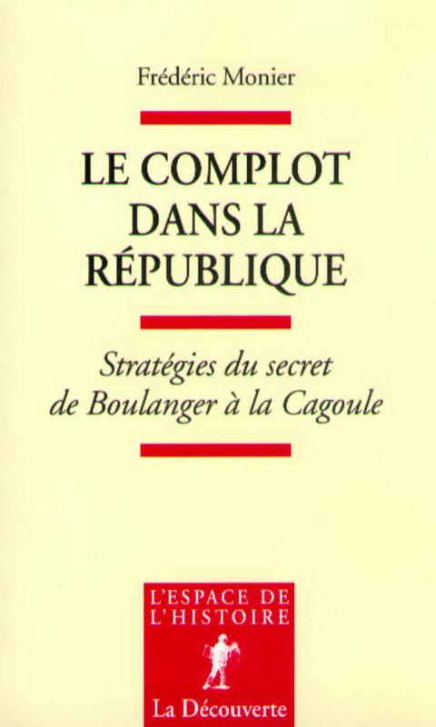Le complot dans la République ; stratégies du secret de Boulanger à la Cagoule