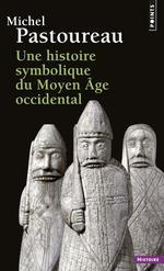 Couverture de Une Histoire Symbolique Du Moyen Age Occidental