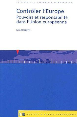 Contrôler l'Europe ; pouvoirs et responsabilité dans l'Union européenne