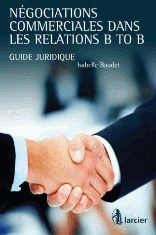 Négociations commerciales dans les relations B to B ; guide juridique