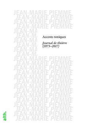 Accents toniques, journal de théâtre (1973-2017)