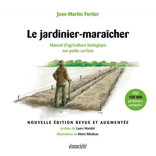 Le jardinier-maraîcher ; manuel d'agriculture biologique sur petite surface