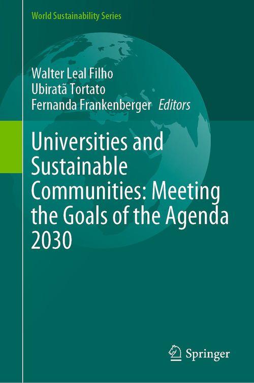 Universities and Sustainable Communities: Meeting the Goals of the Agenda 2030  - Walter Leal Filho  - Ubiratã Tortato  - Fernanda Frankenberger