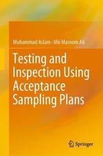 Testing and Inspection Using Acceptance Sampling Plans  - Muhammad Aslam - Mir Masoom Ali
