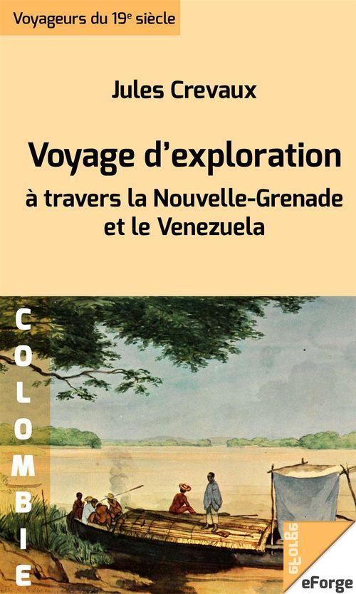 Voyage d´exploration à travers la Nouvelle-Grenade et le Venezuela - Rios Magdalena, de Lesseps ou Guaviare, Orinoco