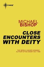 Close Encounters With the Deity  - Michael Bishop