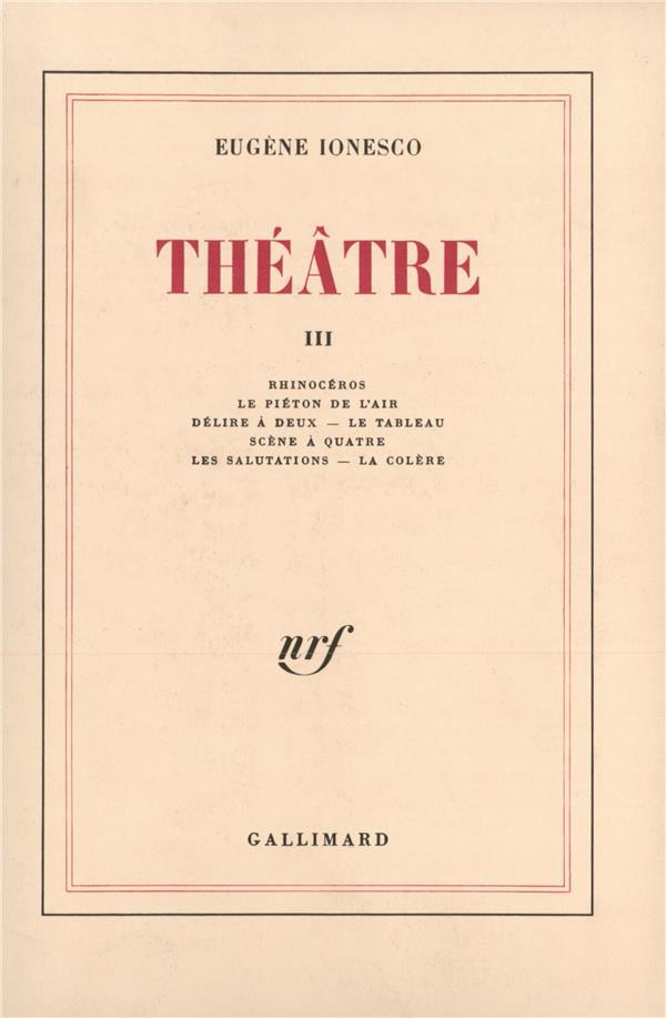 théâtre t.3 ; rhinocéros ; le piéton de l'air ; délire à deux - le tableau , scène à quatre ; les salutation - la colère