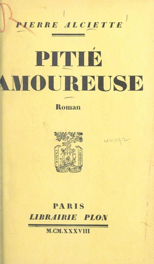 Pitié amoureuse  - Pierre Alciette