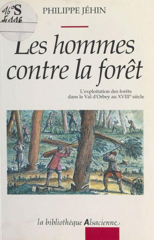 Les hommes contre la forêt : l'exploitation des forêts dans le Val d'Orbey au XVIIIe siècle