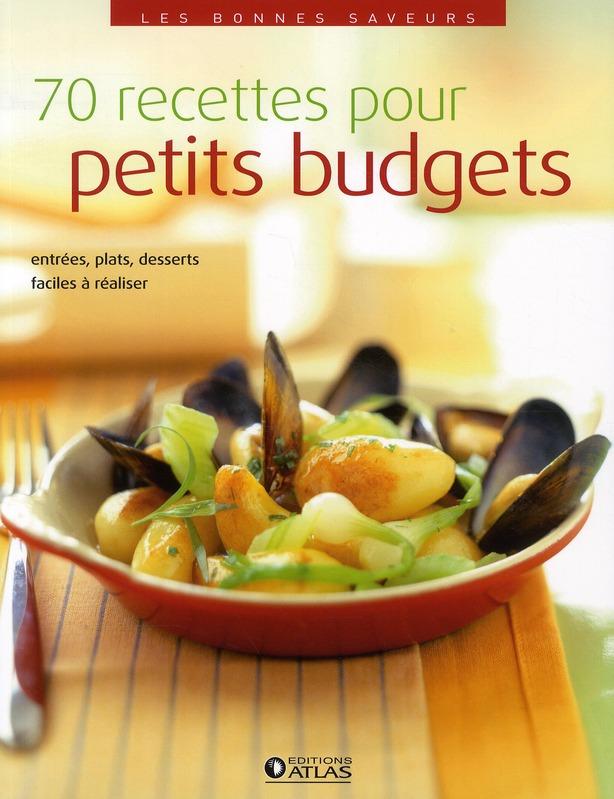 70 Recettes Pour Petits Budgets ; Entrees, Plats, Desserts Faciles A Realiser