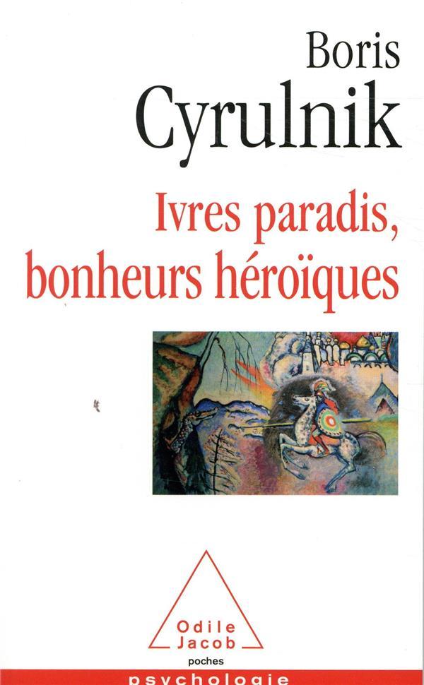 CYRULNIK - IVRES PARADIS, BONHEURS HEROIQUES