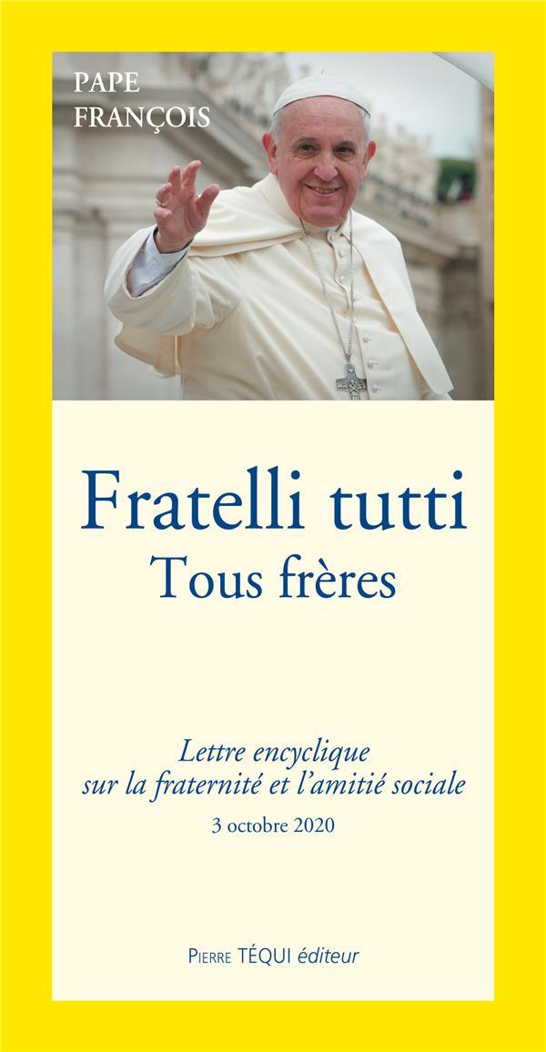 Fratelli tutti ; tous frères ; lettre encyclique sur la fraternité et l'amitié sociale