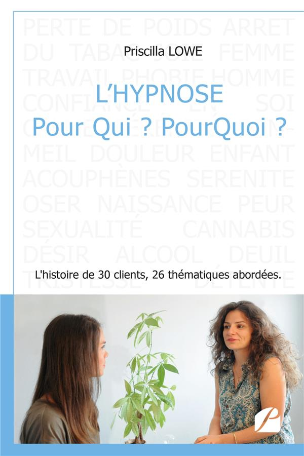 L'hypnose pour qui ? pourquoi ? - l'histoire de 30 clients, 26 thematiques abordees