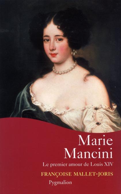 Marie Mancini ; le premier amour de Louis XIV