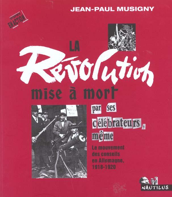 La revolution mise a mort par ses celebrateurs, meme