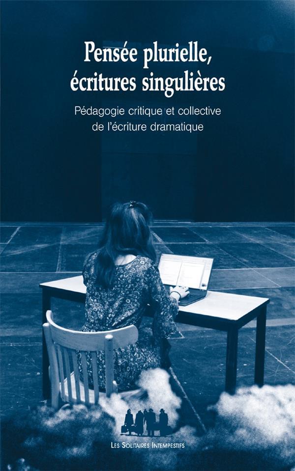 Pensée plurielle, écritures singulières ; pédagogie critique et collective de l'écriture dramatique