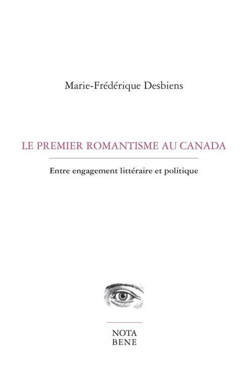 Le premier romantisme au canada. entre engagement litteraire et p