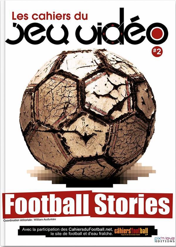 Les cahiers du jeu vidéo t.2 ; football stories