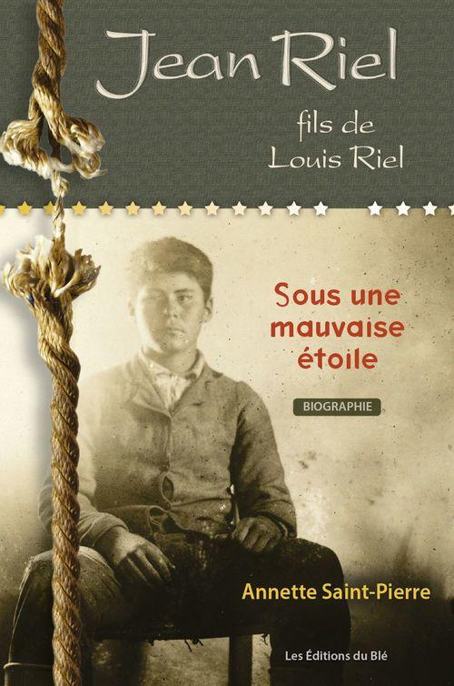 Jean Riel, fils de Louis Riel ; sous une mauvaise étoile