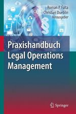 Praxishandbuch Legal Operations Management  - Christian Dueblin - Roman P. Falta