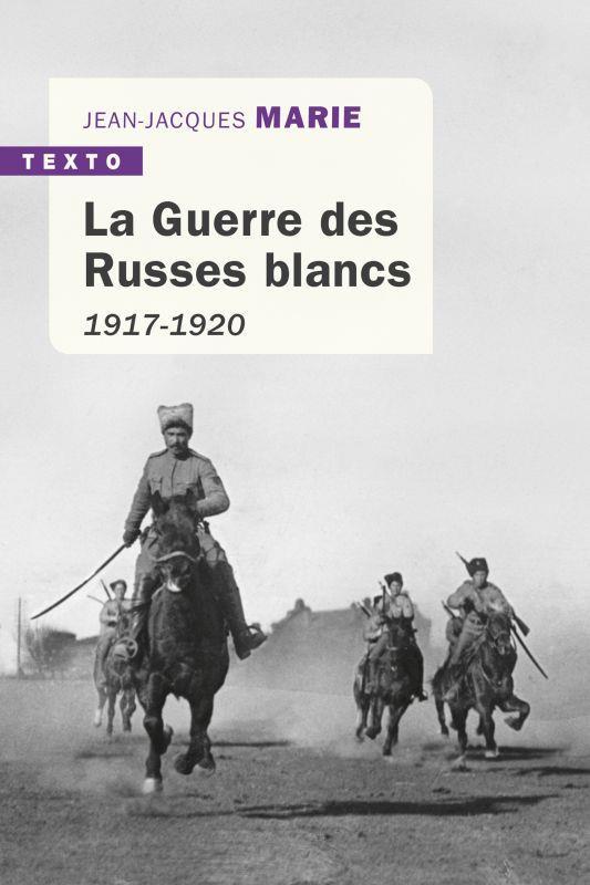 La Guerre des Russes blancs ; 1917-1920